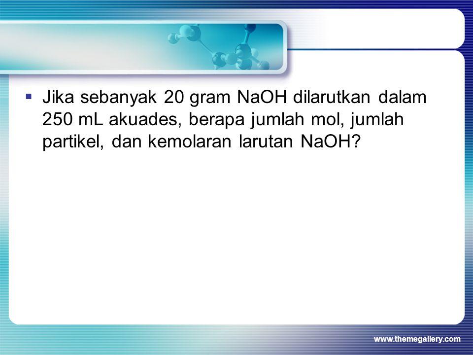  Jika sebanyak 20 gram NaOH dilarutkan dalam 250 mL akuades, berapa jumlah mol, jumlah partikel, dan kemolaran larutan NaOH.