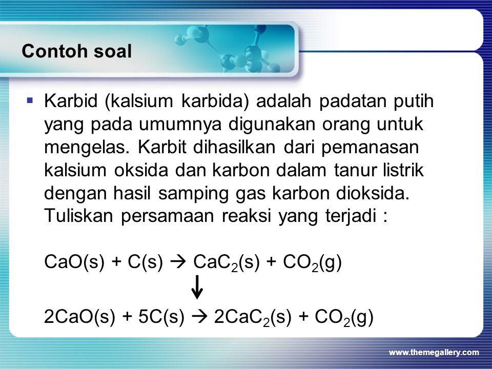 Contoh soal  Karbid (kalsium karbida) adalah padatan putih yang pada umumnya digunakan orang untuk mengelas. Karbit dihasilkan dari pemanasan kalsium