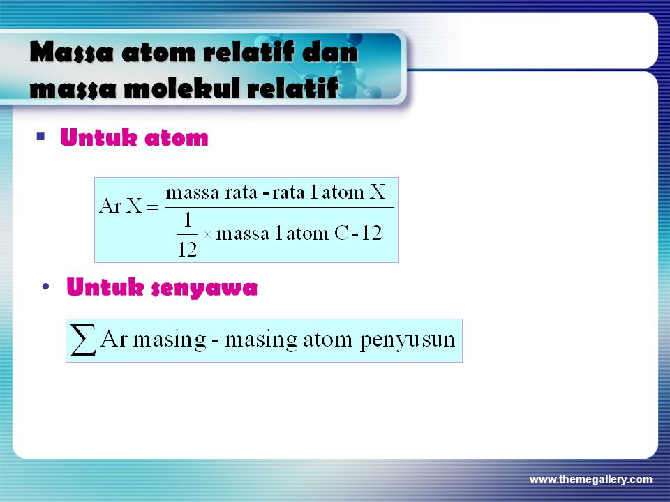 Massa atom relatif dan massa molekul relatif  Untuk atom Untuk senyawa