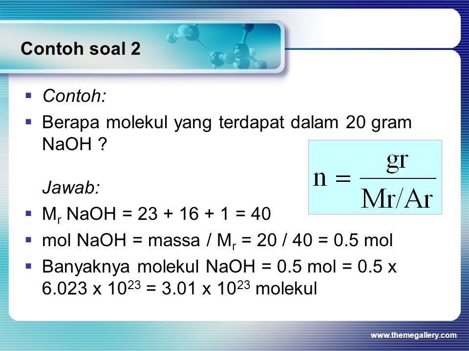 Contoh soal 2  Contoh:  Berapa molekul yang terdapat dalam 20 gram NaOH ? Jawab:  M r NaOH = 23 + 16 + 1 = 40  mol NaOH = massa / M r = 20 / 40 =