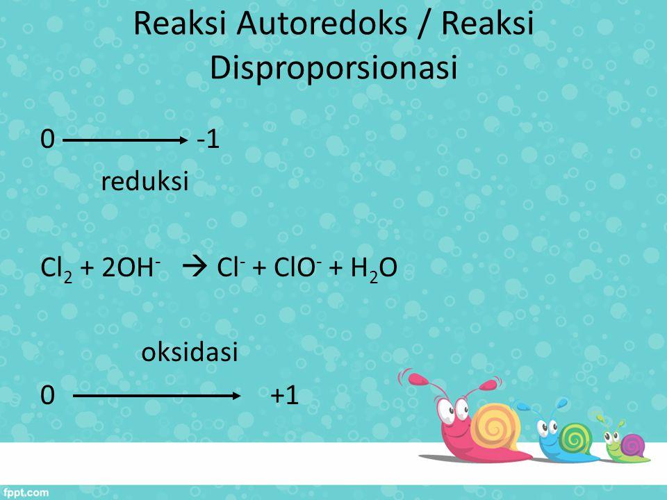 Reaksi Autoredoks / Reaksi Disproporsionasi 0 -1 reduksi Cl 2 + 2OH -  Cl - + ClO - + H 2 O oksidasi 0 +1