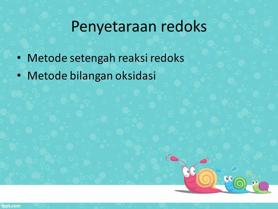 Penyetaraan redoks Metode setengah reaksi redoks Metode bilangan oksidasi