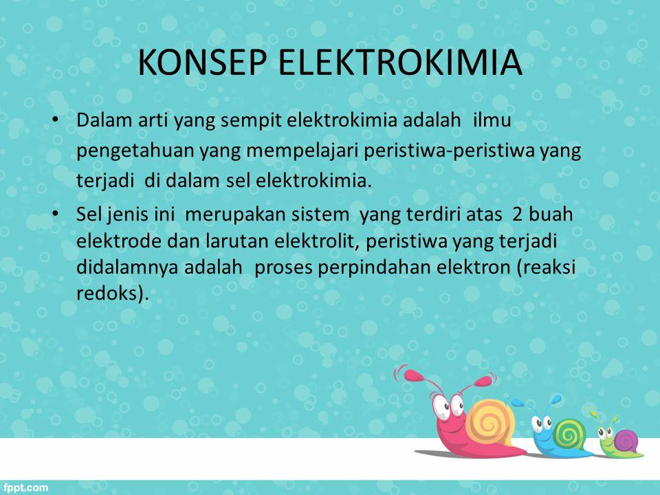 KONSEP ELEKTROKIMIA Dalam arti yang sempit elektrokimia adalah ilmu pengetahuan yang mempelajari peristiwa-peristiwa yang terjadi di dalam sel elektro
