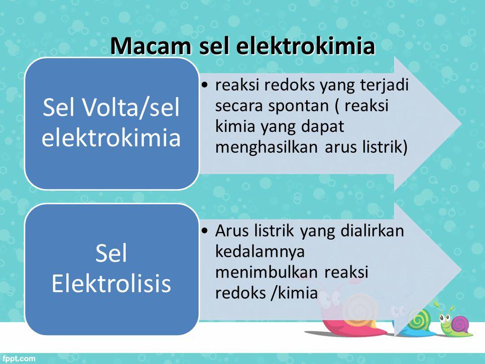 Macam sel elektrokimia reaksi redoks yang terjadi secara spontan ( reaksi kimia yang dapat menghasilkan arus listrik) Sel Volta/sel elektrokimia Arus