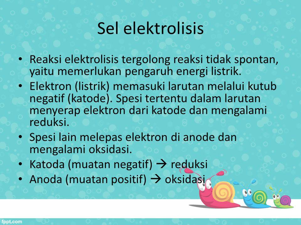 Sel elektrolisis Reaksi elektrolisis tergolong reaksi tidak spontan, yaitu memerlukan pengaruh energi listrik. Elektron (listrik) memasuki larutan mel