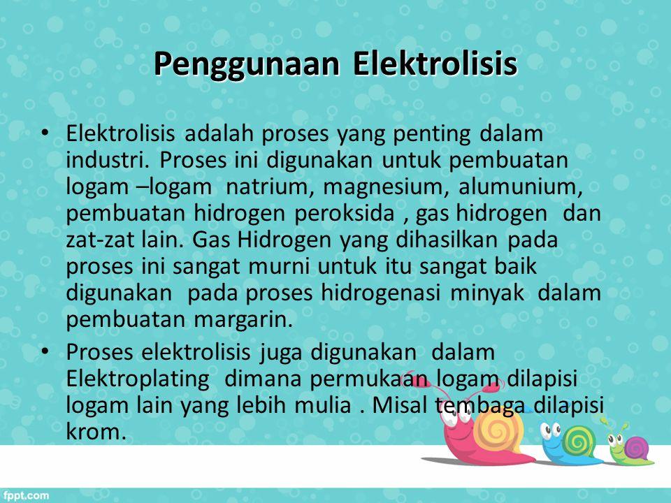 Penggunaan Elektrolisis Elektrolisis adalah proses yang penting dalam industri. Proses ini digunakan untuk pembuatan logam –logam natrium, magnesium,