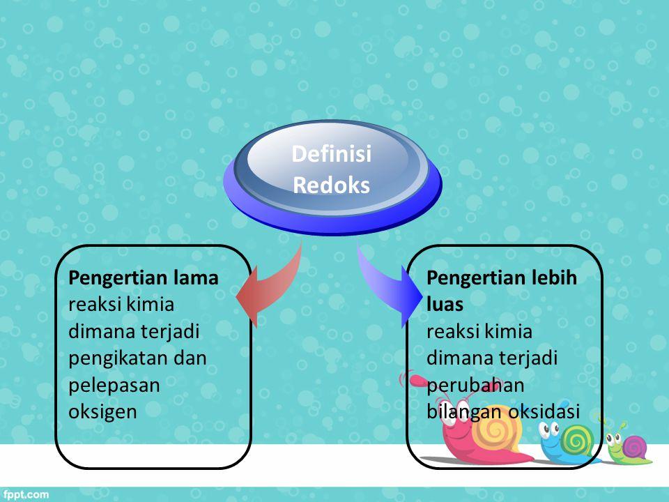 Pengertian lama reaksi kimia dimana terjadi pengikatan dan pelepasan oksigen Definisi Redoks Pengertian lebih luas reaksi kimia dimana terjadi perubah