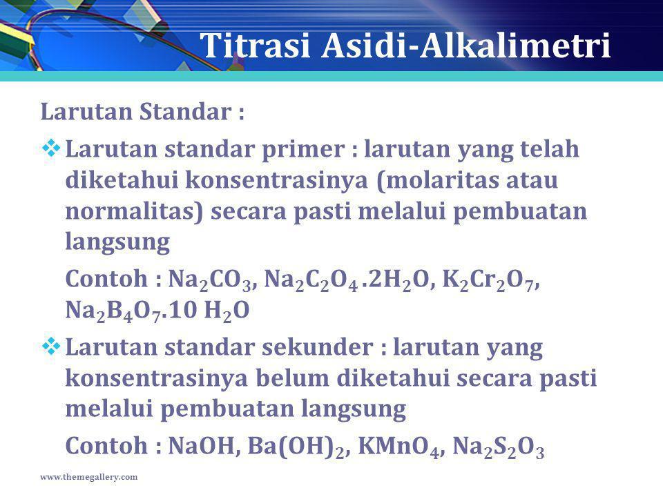 Titrasi Asidi-Alkalimetri Larutan Standar :  Larutan standar primer : larutan yang telah diketahui konsentrasinya (molaritas atau normalitas) secara