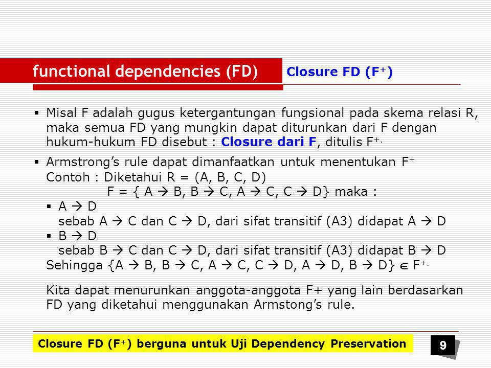 uji dependency preservation Misal skema relasi R dengan himpunan ketergantungan fungsional F didekomposisi menjadi R1,R2,R3,…,Rn.