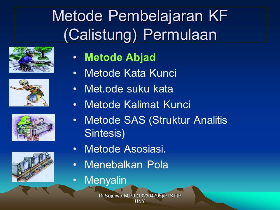 Dr.Sujarwo, M.Pd (132304795)/PLS FIP UNY, Metode Pembelajaran KF (Calistung) Mandiri Metode Fungsional Perbasis pengalaman Metode kasus Metode lingkungan Alam Sekitar Survei matematis
