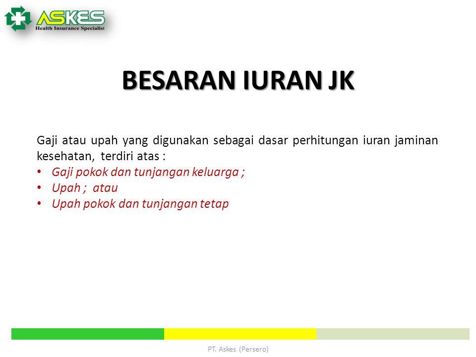 PT. Askes (Persero) BESARAN IURAN JK Gaji atau upah yang digunakan sebagai dasar perhitungan iuran jaminan kesehatan, terdiri atas : Gaji pokok dan tu