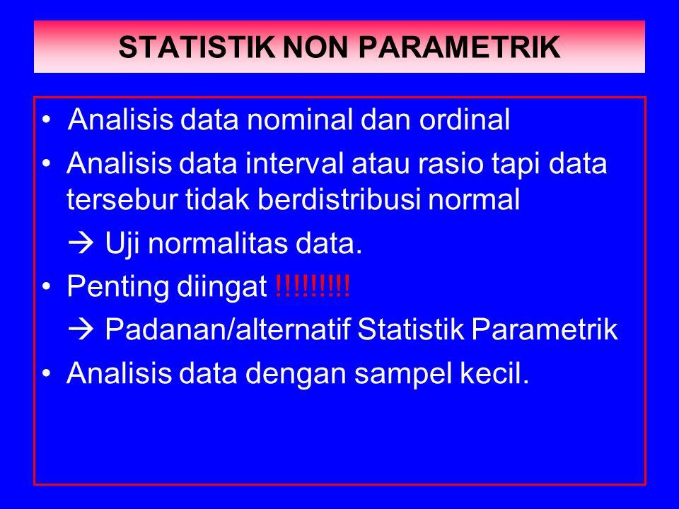 STATISTIK NON PARAMETRIK Analisis data nominal dan ordinal Analisis data interval atau rasio tapi data tersebur tidak berdistribusi normal  Uji normalitas data.