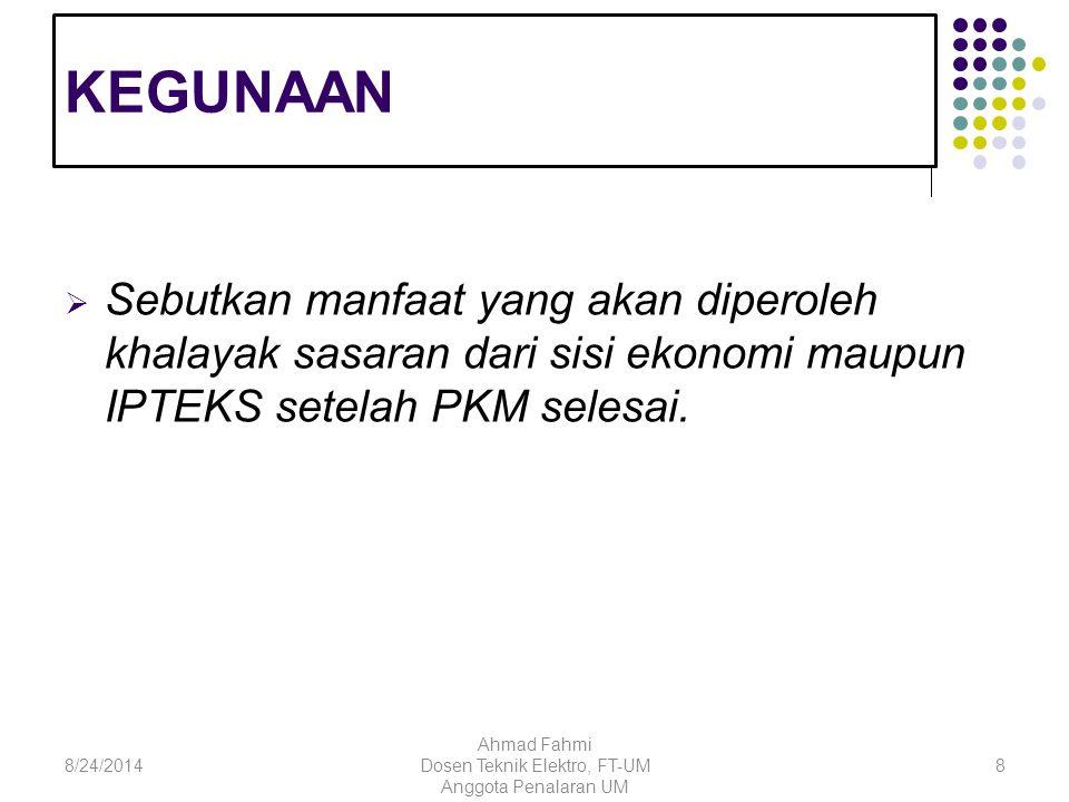 KEGUNAAN  Sebutkan manfaat yang akan diperoleh khalayak sasaran dari sisi ekonomi maupun IPTEKS setelah PKM selesai.