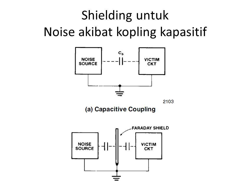Shielding untuk Noise akibat kopling kapasitif
