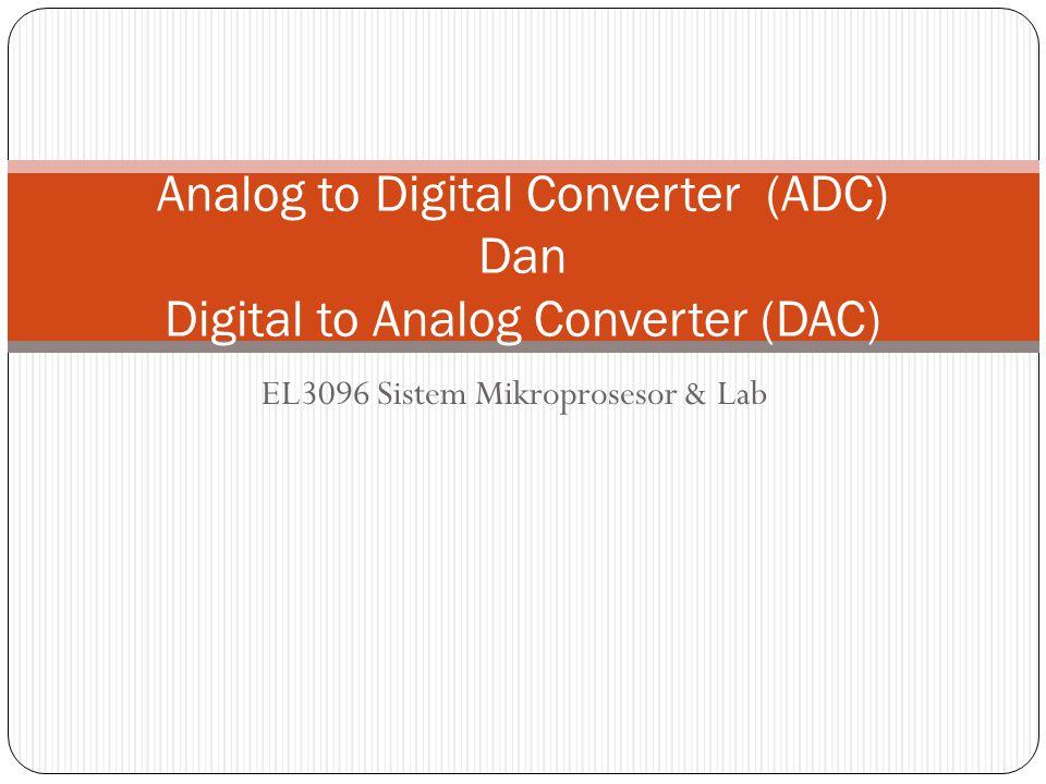 EL3096 Sistem Mikroprosesor & Lab Analog to Digital Converter (ADC) Dan Digital to Analog Converter (DAC)