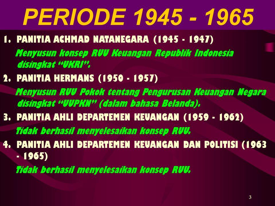 """3 PERIODE 1945 - 1965 1.PANITIA ACHMAD NATANEGARA (1945 - 1947) Menyusun konsep RUU Keuangan Republik Indonesia disingkat """"UKRI"""". 2.PANITIA HERMANS (1"""