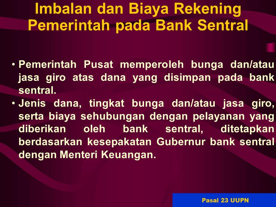 69 Imbalan dan Biaya Rekening Pemerintah pada Bank Sentral Pemerintah Pusat memperoleh bunga dan/atau jasa giro atas dana yang disimpan pada bank sent