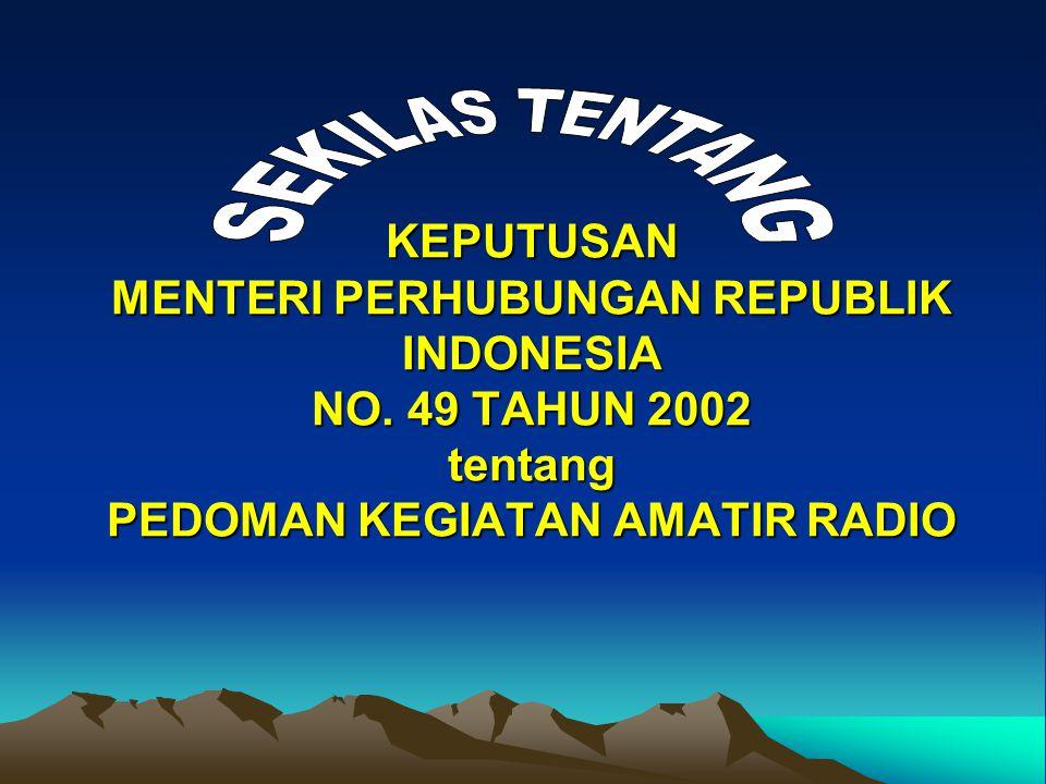 KEPUTUSAN MENTERI PERHUBUNGAN REPUBLIK INDONESIA NO. 49 TAHUN 2002 tentang PEDOMAN KEGIATAN AMATIR RADIO