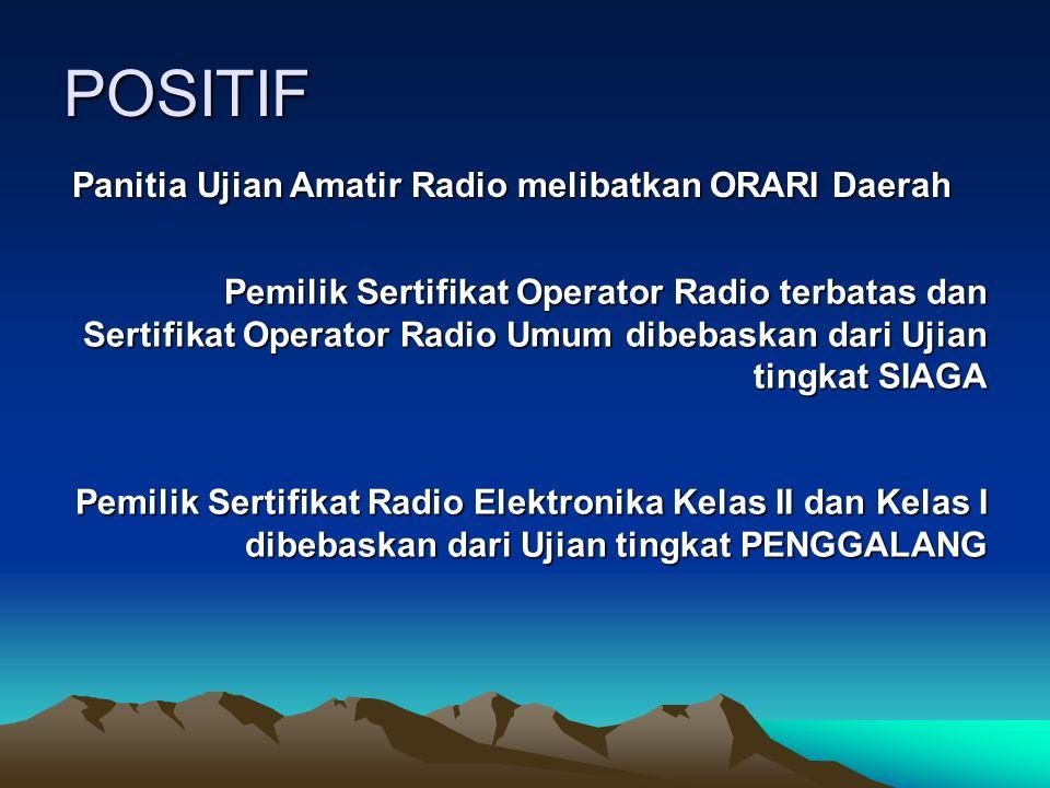 POSITIF Panitia Ujian Amatir Radio melibatkan ORARI Daerah Pemilik Sertifikat Operator Radio terbatas dan Sertifikat Operator Radio Umum dibebaskan da