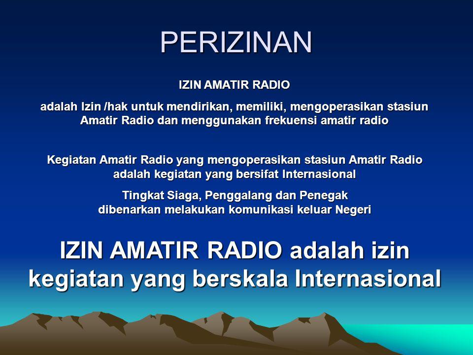 PERIZINAN IZIN AMATIR RADIO adalah Izin /hak untuk mendirikan, memiliki, mengoperasikan stasiun Amatir Radio dan menggunakan frekuensi amatir radio Ke