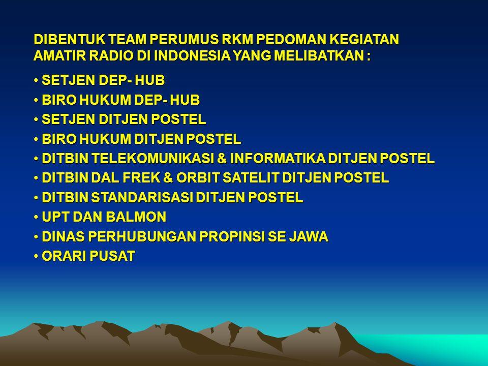 DIBENTUK TEAM PERUMUS RKM PEDOMAN KEGIATAN AMATIR RADIO DI INDONESIA YANG MELIBATKAN : SETJEN DEP- HUB SETJEN DEP- HUB BIRO HUKUM DEP- HUB BIRO HUKUM