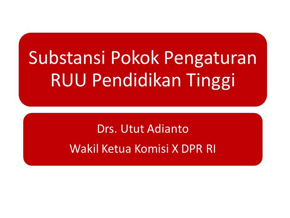 Substansi Pokok Pengaturan RUU Pendidikan Tinggi Drs. Utut Adianto Wakil Ketua Komisi X DPR RI