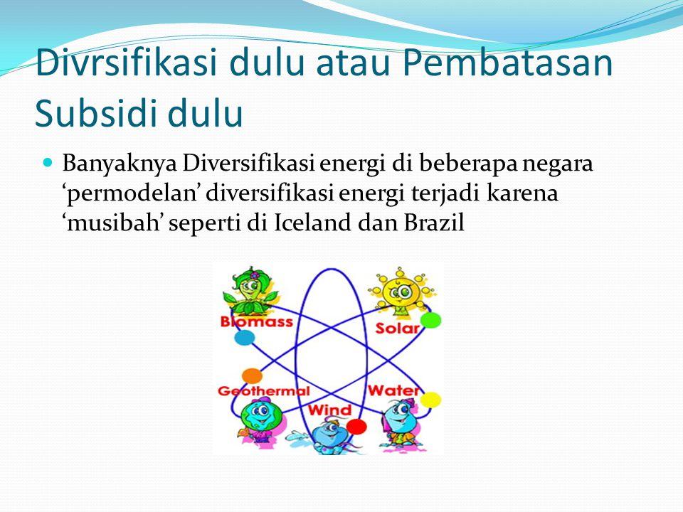 Divrsifikasi dulu atau Pembatasan Subsidi dulu Banyaknya Diversifikasi energi di beberapa negara 'permodelan' diversifikasi energi terjadi karena 'mus