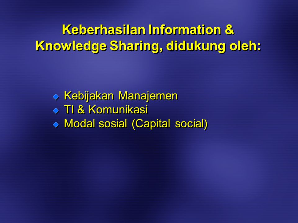 Kebijakan Manajemen TI & Komunikasi Modal sosial (Capital social) Kebijakan Manajemen TI & Komunikasi Modal sosial (Capital social) Keberhasilan Information & Knowledge Sharing, didukung oleh: