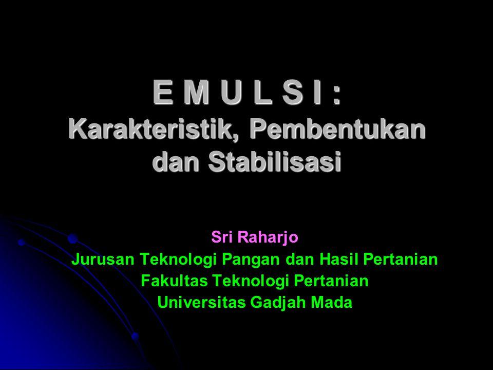 E M U L S I : Karakteristik, Pembentukan dan Stabilisasi Sri Raharjo Jurusan Teknologi Pangan dan Hasil Pertanian Fakultas Teknologi Pertanian Univers