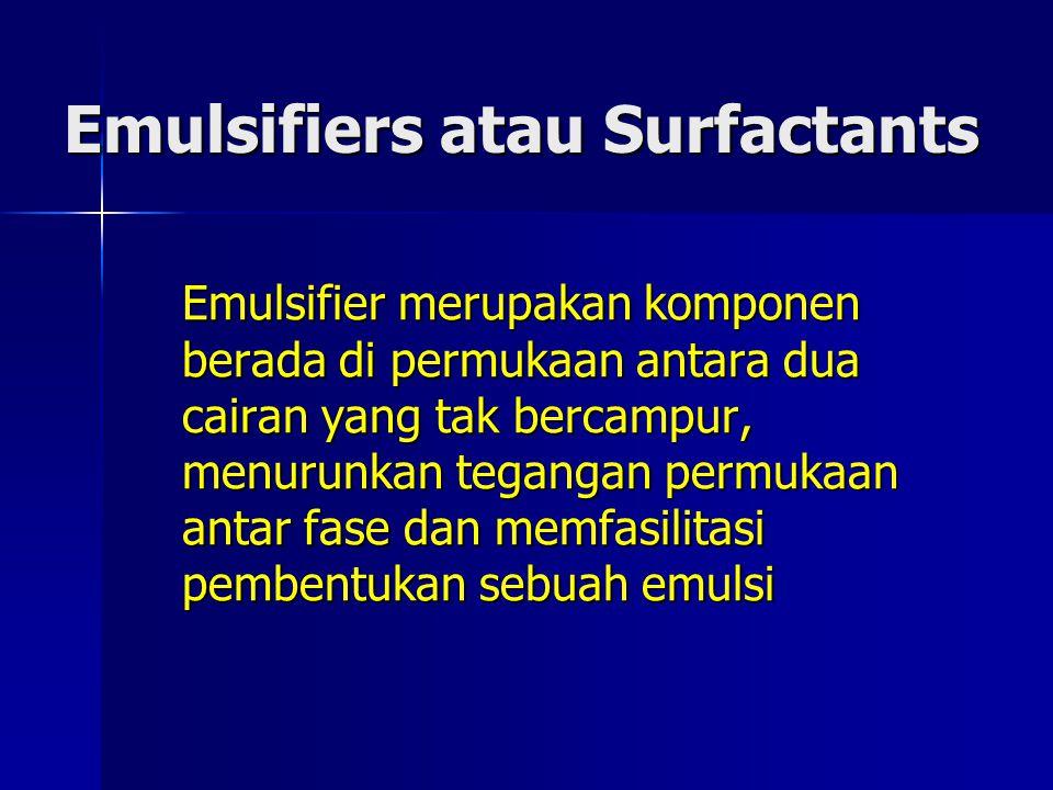 Emulsifiers atau Surfactants Emulsifier merupakan komponen berada di permukaan antara dua cairan yang tak bercampur, menurunkan tegangan permukaan ant