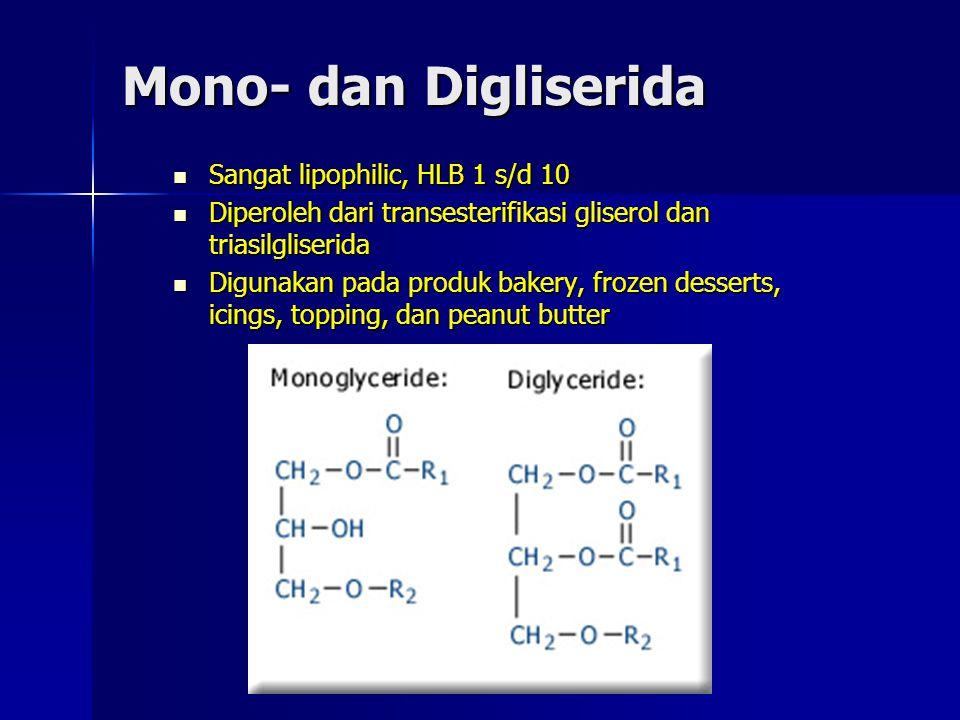 Mono- dan Digliserida Sangat lipophilic, HLB 1 s/d 10 Sangat lipophilic, HLB 1 s/d 10 Diperoleh dari transesterifikasi gliserol dan triasilgliserida D