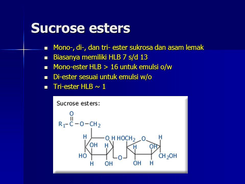 Sucrose esters Mono-, di-, dan tri- ester sukrosa dan asam lemak Mono-, di-, dan tri- ester sukrosa dan asam lemak Biasanya memiliki HLB 7 s/d 13 Bias