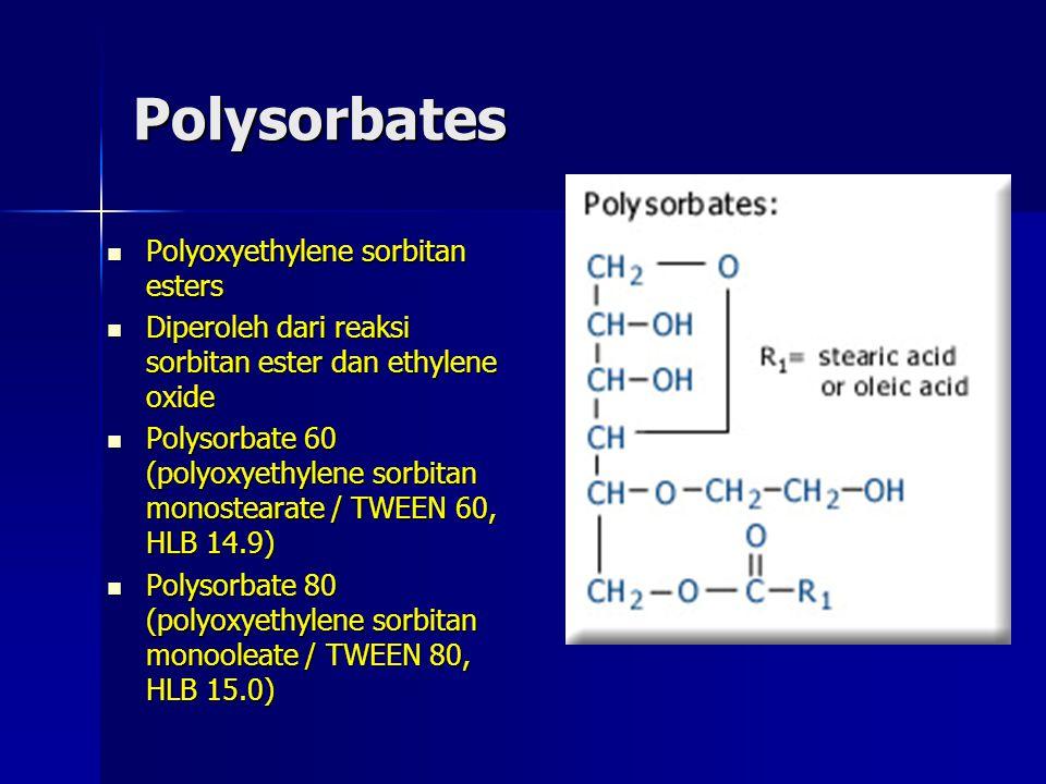 Polysorbates Polyoxyethylene sorbitan esters Polyoxyethylene sorbitan esters Diperoleh dari reaksi sorbitan ester dan ethylene oxide Diperoleh dari re