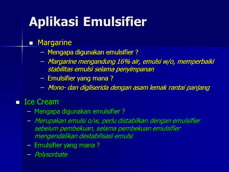 Aplikasi Emulsifier Margarine Margarine –Mengapa digunakan emulsifier ? –Margarine mengandung 16% air, emulsi w/o, memperbaiki stabilitas emulsi selam