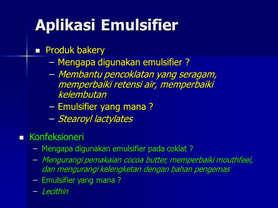 Aplikasi Emulsifier Produk bakery Produk bakery –Mengapa digunakan emulsifier ? –Membantu pencoklatan yang seragam, memperbaiki retensi air, memperbai