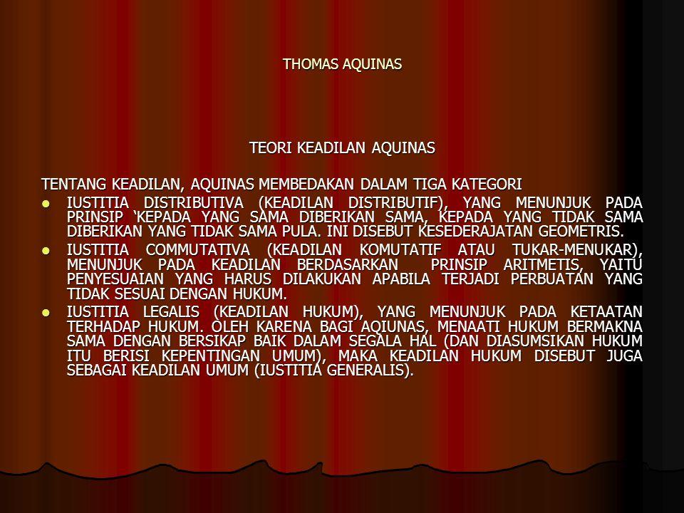 THOMAS AQUINAS TEORI KEADILAN AQUINAS TENTANG KEADILAN, AQUINAS MEMBEDAKAN DALAM TIGA KATEGORI IUSTITIA DISTRIBUTIVA (KEADILAN DISTRIBUTIF), YANG MENU