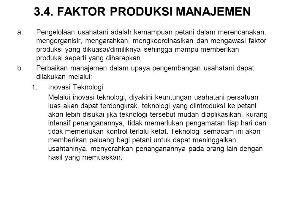 3.4. FAKTOR PRODUKSI MANAJEMEN a.Pengelolaan usahatani adalah kemampuan petani dalam merencanakan, mengorganisir, mengarahkan, mengkoordinasikan dan m