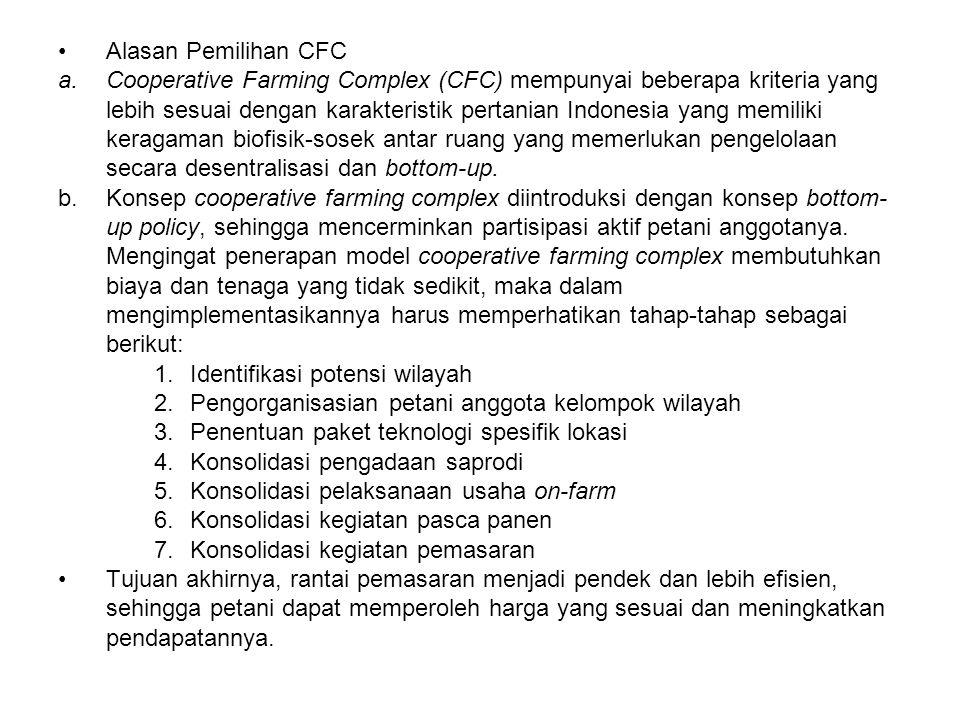 Alasan Pemilihan CFC a.Cooperative Farming Complex (CFC) mempunyai beberapa kriteria yang lebih sesuai dengan karakteristik pertanian Indonesia yang m