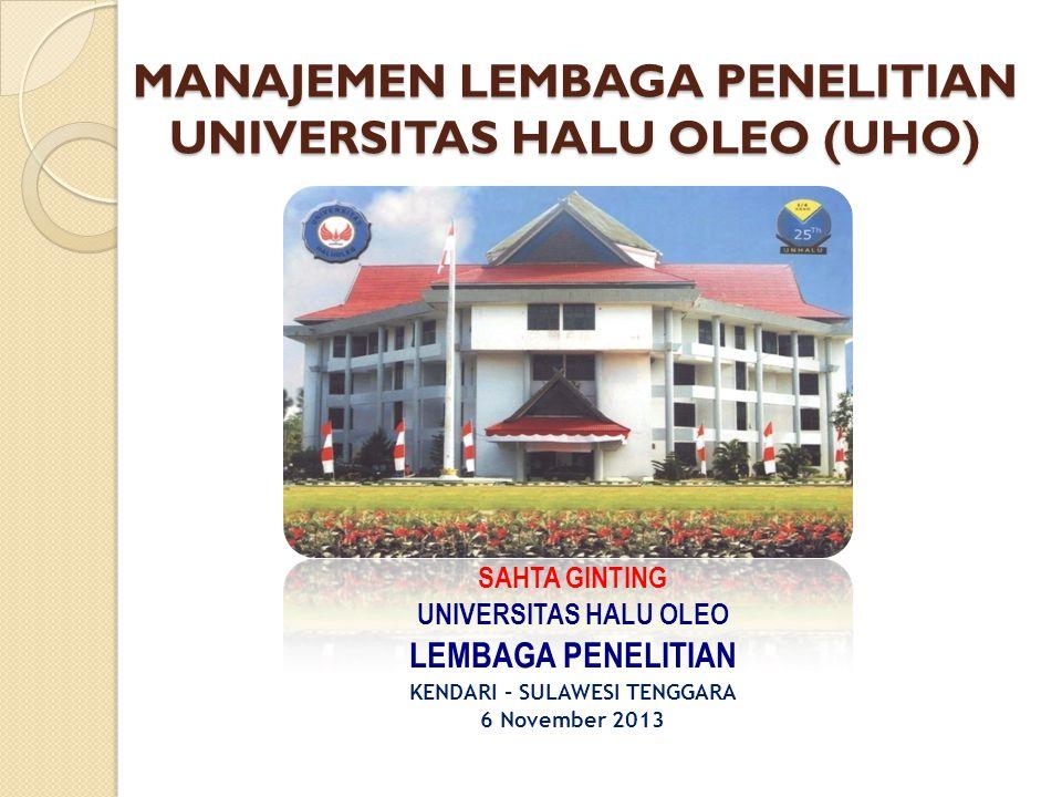MANAJEMEN LEMBAGA PENELITIAN UNIVERSITAS HALU OLEO (UHO) SAHTA GINTING UNIVERSITAS HALU OLEO LEMBAGA PENELITIAN KENDARI - SULAWESI TENGGARA 6 November