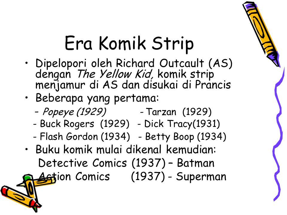 Era Komik Strip Dipelopori oleh Richard Outcault (AS) dengan The Yellow Kid, komik strip menjamur di AS dan disukai di Prancis Beberapa yang pertama: - Popeye (1929) - Tarzan (1929) - Buck Rogers (1929) - Dick Tracy(1931) - Flash Gordon (1934) - Betty Boop (1934) Buku komik mulai dikenal kemudian: Detective Comics (1937) – Batman Action Comics (1937) - Superman