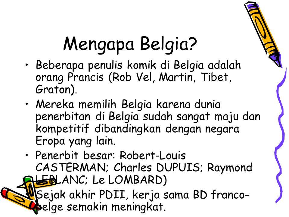 Mengapa Belgia? Beberapa penulis komik di Belgia adalah orang Prancis (Rob Vel, Martin, Tibet, Graton). Mereka memilih Belgia karena dunia penerbitan