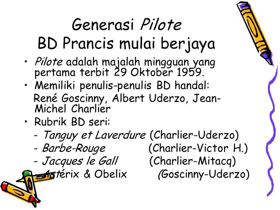 Generasi Pilote BD Prancis mulai berjaya Pilote adalah majalah mingguan yang pertama terbit 29 Oktober 1959. Memiliki penulis-penulis BD handal: René