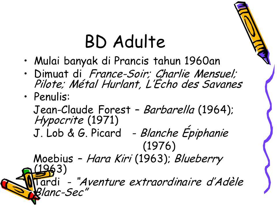 BD Adulte Mulai banyak di Prancis tahun 1960an Dimuat di France-Soir; Charlie Mensuel; Pilote; Métal Hurlant, L'Écho des Savanes Penulis: Jean-Claude Forest – Barbarella (1964); Hypocrite (1971) J.