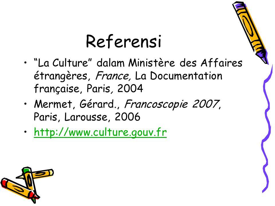 Referensi La Culture dalam Ministère des Affaires étrangères, France, La Documentation française, Paris, 2004 Mermet, Gérard., Francoscopie 2007, Paris, Larousse, 2006 http://www.culture.gouv.fr
