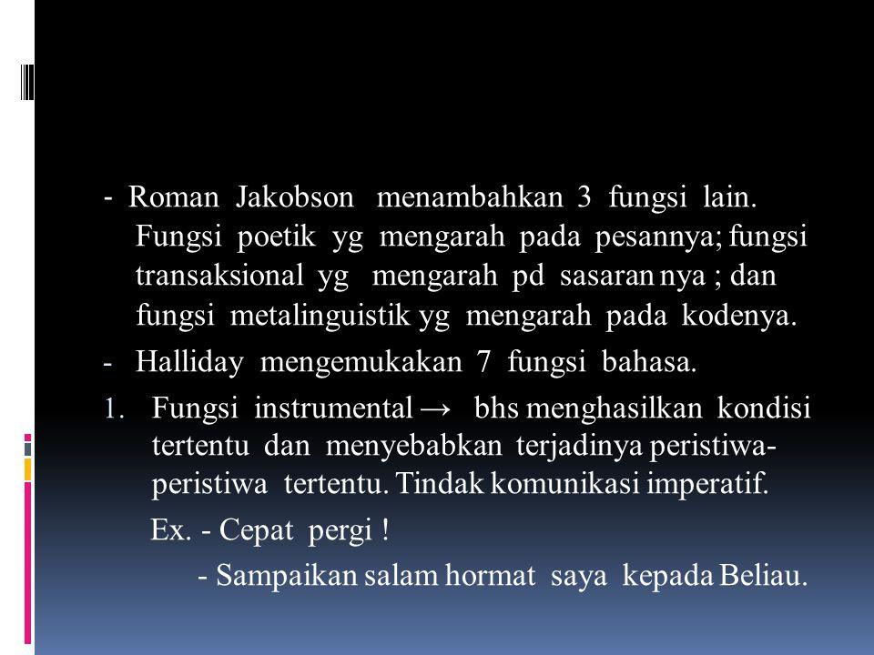 - Malinowski (antropolog) → bahasa berfungsi pragmatik atau praktis dan ritual atau magis, yang berkaitan dg keagamaan dalam satu budaya. - Karl Buhle