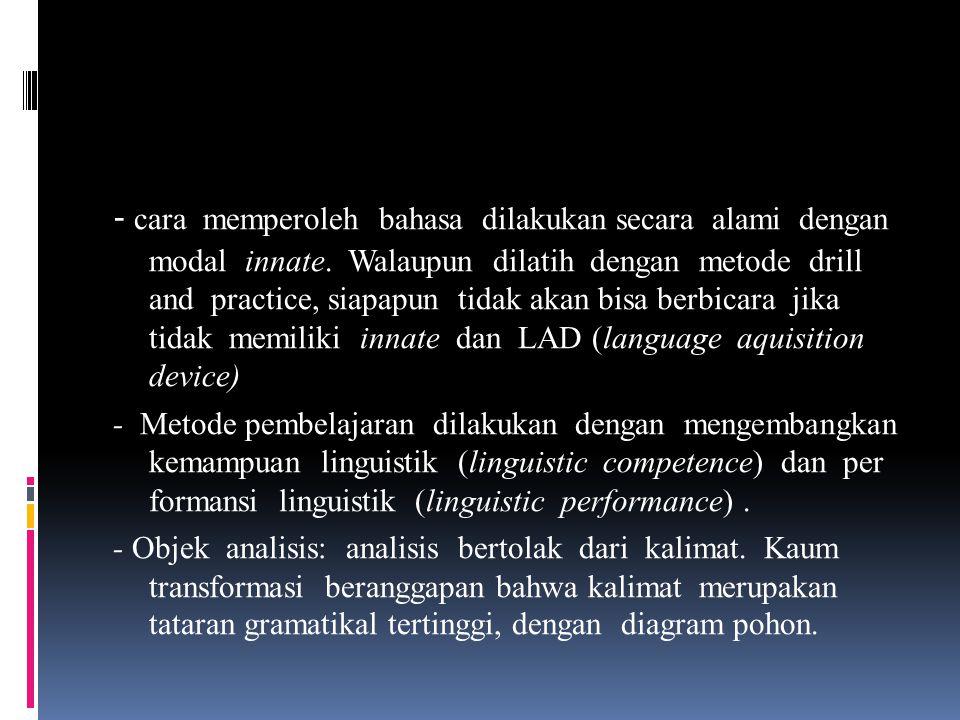 ALIRAN TRANSFORMASI - Landasan pemikiran : berlandaskan paham mentalistik, berbahasa merupakan proses kejiwaan / mental, erat kaitannya dengan psikoli