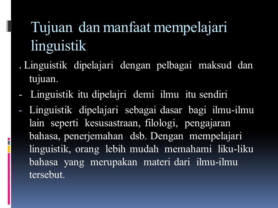 ISTILAH LINGUISTIK Kata 'linguistik' --- dari kata Latin lingua berarti 'bahasa'. Kata yang serupa dg lingua dalam bhs. Prancis, yaitu langue dan lang