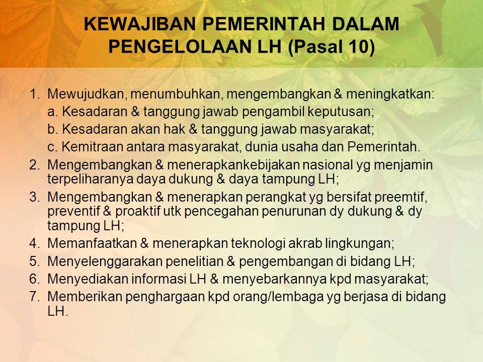 Wewenang Pengelolaan LH (Pasal 8,9) Mengatur dan mengembangkan kebijaksanaan dalam rangka pengelolaan lingkungan hidup; Mengatur penyediaan, peruntuka