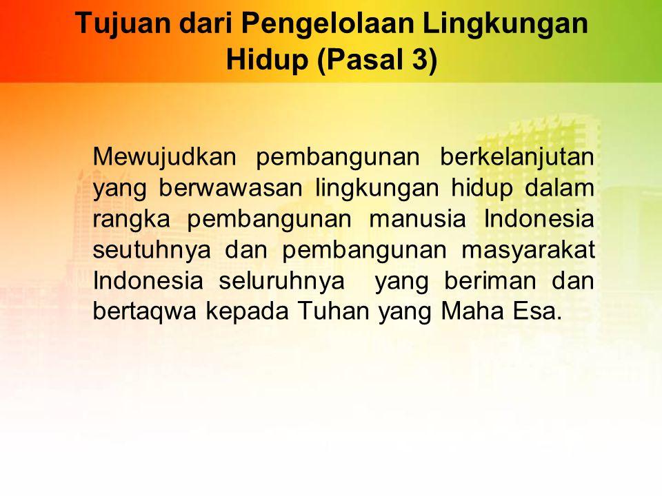 Asas Pengelolaan LH (Pasal 3) 1.Asas tanggung jawab Negara Negara bertanggungjawab untuk menjamin pemanfaatan sumber daya alam bagi rakyat di satu sis