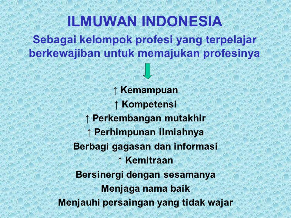 ILMUWAN INDONESIA Dituntut :  Memelihara integritasnya dgn ber- kiprah dlm kompetensinya  Bersikap objektif  Tidak berpihak  Menghormati sesama ilmuwan  Menjauhi plagiasi & penyimpangan ilmiah yg lain